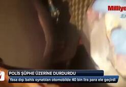 Yasa dışı bahis oynatılan otomobilde 40 bin lira para ele geçirdi