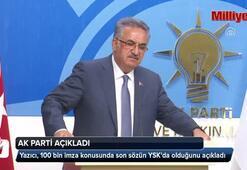 AK Parti açıkladı: 100 bin imza YSKya verilecek