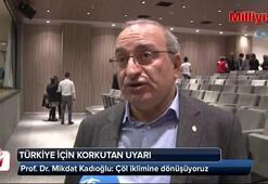 Türkiye için korkutan uyarı: Çöl iklimine dönüşüyoruz
