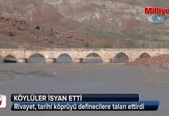 Rivayet, tarihi köprüyü definecilere talan ettirdi