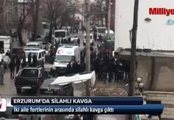 Erzurumda silahlı kavga
