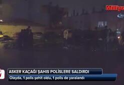 Asker kaçağı şahıs polise saldırdı: 1 polis şehit oldu, 1 polis yaralandı