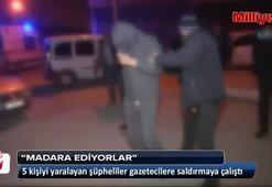 5 kişiyi yaralayan şüpheliler gazetecilere saldırmak istedi