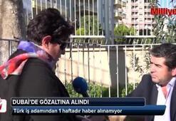 Dubaide gözaltına alınan Türk işadamından 1 haftadır haber alınamıyor