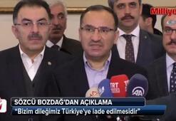 Bekir Bozdağ: Bizim dileğimiz Türkiyeye iade edilmesidir