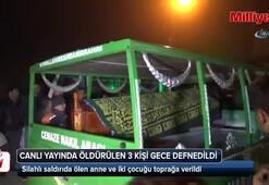 Canlı yayında öldürülen 3 kişi gece defnedildi