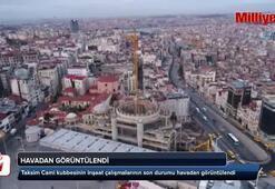 Taksim Caminin kubbesi havadan görüntülendi