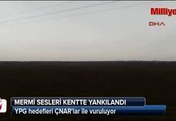 YPG hedefleri ÇNARlar ile vuruluyor