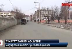 74 yaşındaki kadını 17 yerinden bıçakladı