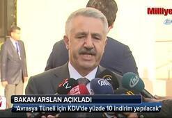 Ulaştırma Bakanı: Avrasya Tüneli için KDVde yüzde 10 indirim yapılacak