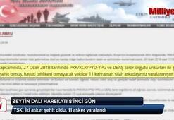 TSK Zeytin Dalı Harekatında 2 şehit, 11 yaralımız olduğunu açıkladı