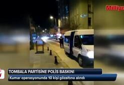 Tombala partisine polis baskını