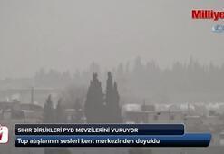 Sınır birlikleri PYD mevzilerini vuruyor