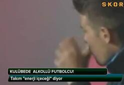 Kulübede alkollü futbolcu