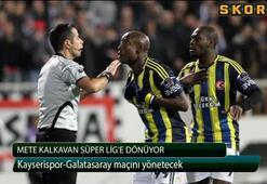 Mete Kalkavan Süper Lige dönüyor