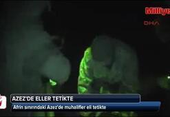 Afrin sınırındaki Azezde muhalifler eli tetikte