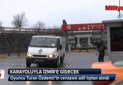 Oyuncu Turan Özdemirin cenazesi adli tıptan alındı