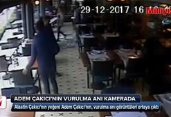 Alaattin Çakıcının yeğeni Adem Çakıcının vurulma anı kamerada