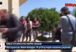 Ünlü oyuncu Selim Erdoğan'a hapis cezası