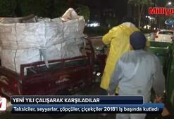 Taksiciler, seyyarlar, çöpçüler ve çiçekçiler 2018'i işlerinin başında karşıladı