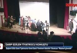Sahnede saldırıya uğrayan tiyatrocu konuştu