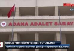 FETÖden yargılanan öğretmen çocuk pornografisinden tutuklandı