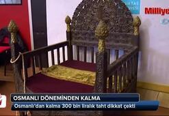 Osmanlı Döneminden kalma 300 bin liralık taht dikkat çekti