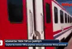 Adana'da tren TIR'la çarpıştı