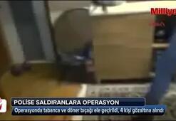Polise saldıranlara operasyon düzenlendi