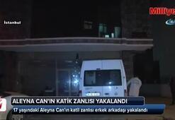 Aleyna Can'ın katil zanlısı yakalandı