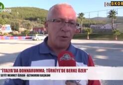 Seyit Mehmet Özkan: İtalyada Donnarumma, Türkiyede Berke Özer
