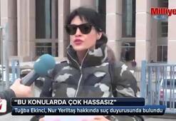 Tuğba Ekinciden Nur Yerlitaş hakkında suç duyurusu