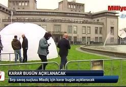 Sırp savaş suçlusu Mladiç için karar bugün açıklanıyor