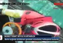 Gemideki mürettebat helikopterle böyle kurtarıldı