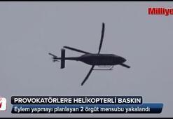 Mahkeme provokatörlerine helikopterli baskın