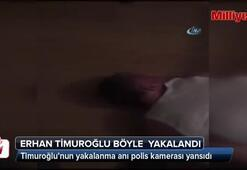 Erhan Timuroğlu böyle yakalandı