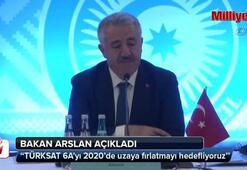Bakan Arslan: TÜRKSAT 6A'yı 2020'de uzaya fırlatmayı hedefliyoruz