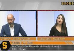 Serhat Ulueren: Arda Turan gelirse bir şey yapamaz