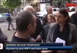 Polis HDPli vekili uyardı Şehidimiz var zılgıt istemiyoruz