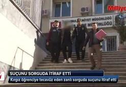 Kırgız öğrenciye tecavüz eden zanlı sorguda suçunu itiraf etti