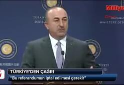 Dışişleri Bakanı Çavuşoğlu: Dondurmak yetmez Barzani referandumu iptal etmeli