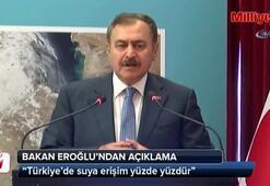 Bakan Veysel Eroğlu: Türkiye'de suya erişim yüzde yüzdür