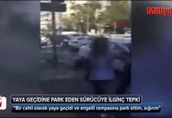 Yaya geçidine otomobilini park eden kadın sürücüye ilginç tepki