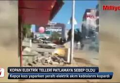 Kopan elektrik kabloları patlamaya sebep oldu