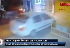 Emrah Serbes kazasında arkadaşının ifadesi de yalan çıktı