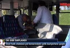 Özel halk otobüsüne bariyerler ok gibi saplandı