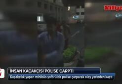 İnsan kaçakçısı minibüsüyle polise çarptı