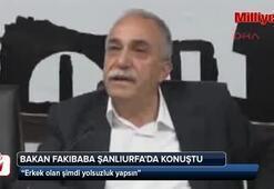 Bakan Fakıbaba: Erkek olan şimdi yolsuzluk yapsın