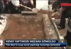 Filiz Aker kendi yaptırdığı mezara gömüldü