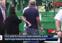 Filiz Akerin cenazesi gasilhaneden alındı